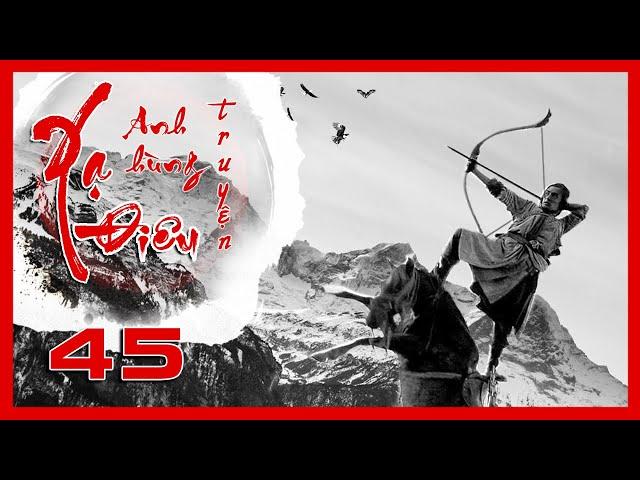 Xạ Điêu Anh Hùng Truyện - Tập 45 | Siêu Phẩm Kiếm Hiệp Kim Dung | Hồ Ca - Lưu Thi Thi | iPhim