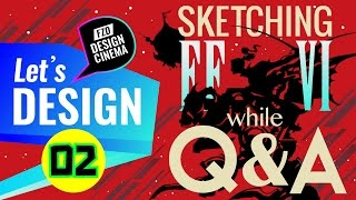 Design Cinema - Sketching FF VI while Q&A - Part 02