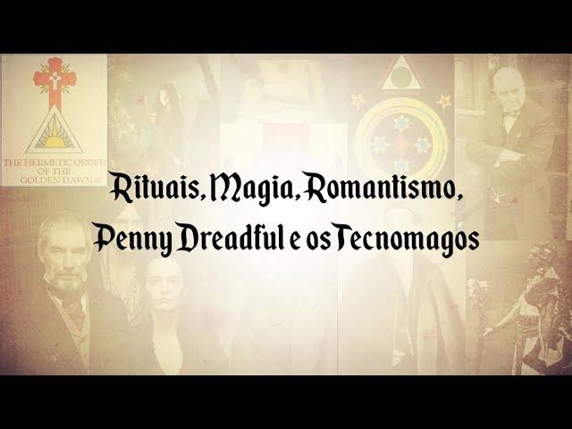 Rituais, Magia, Romantismo, Penny Dreadful e os TECNOMAGOS