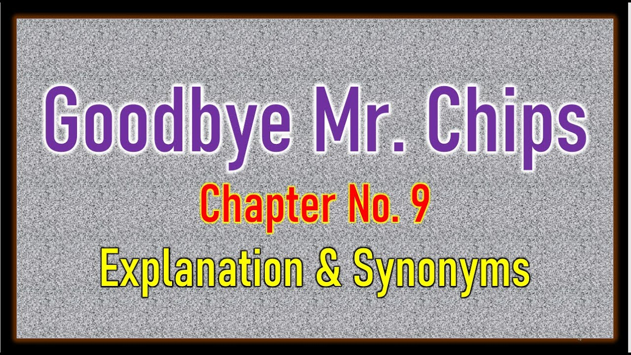 Download 'Good Bye Mr.  Chips' Chapter No 9 Explanation & Synonyms