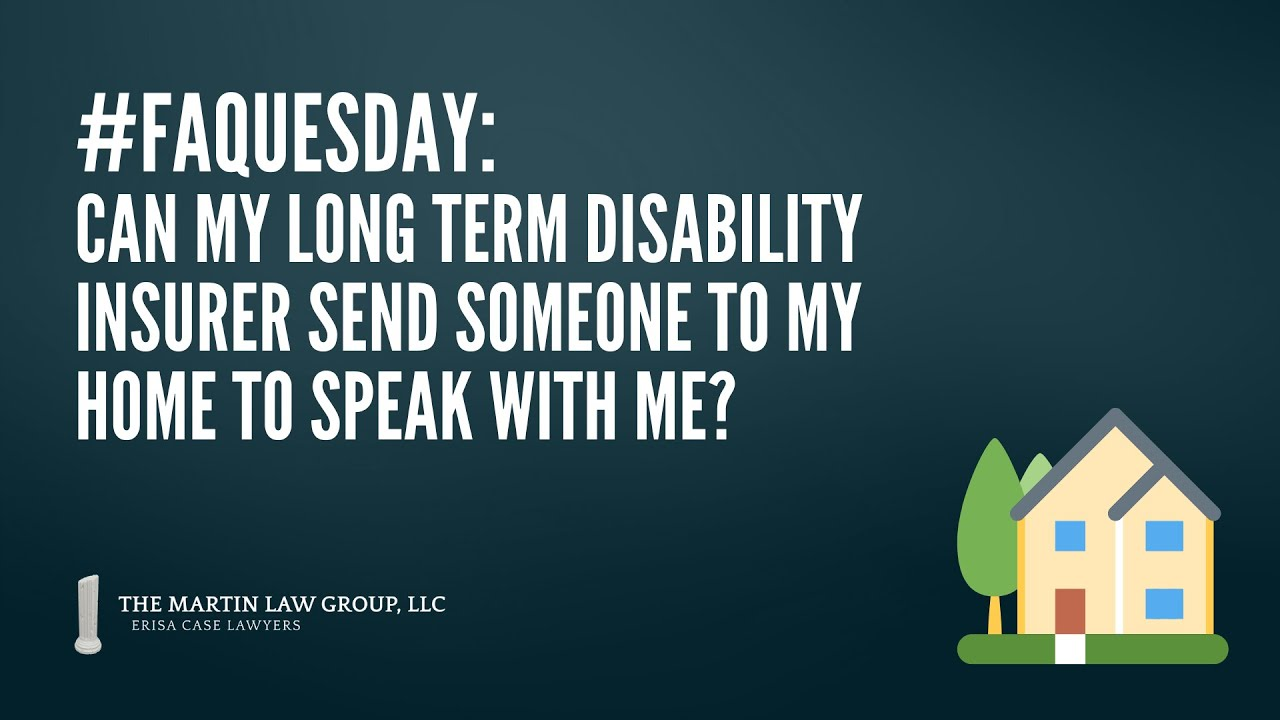 FAQuesday: Can my LTD insurer send someone to my house to speak with me?