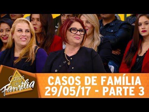 Casos De Família (29/05/17) -  Quem Vê Meu Marido Na Rua... - Parte 3