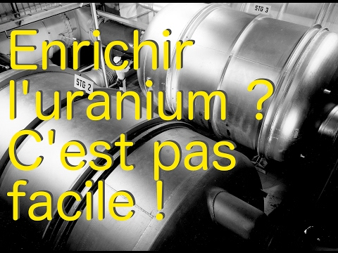 Enrichir l'uranium ? C'est pas facile !
