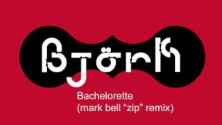 Björk - Bachelorette (mark bell zip remix)