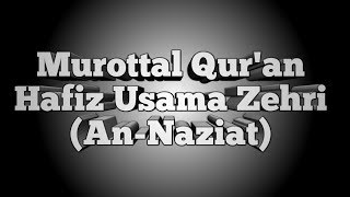 Gambar cover MUROTTAL Surah An-Naziat || Hafiz Usama Zehri