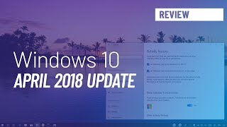 Windows 10 April update, version 1803, new features review
