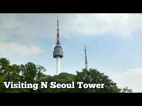 Visiting N Seoul Tower (N 서울타워 or Namsan Tower) in South Korea