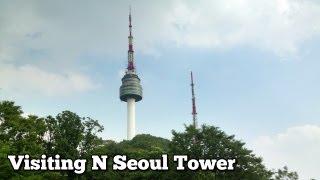 Visiting N Seoul Tower (N 서울타워 or Namsan Tower) in South Korea