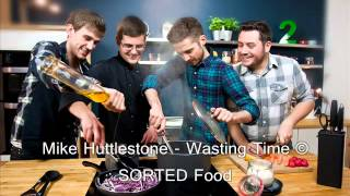 Mike Huttlestone (SORTED Food) - WASTING TIME
