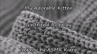 ASMR - My Adorable Kitten | Girlfriend | Cuddles | For zhe ladies | F4F