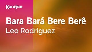 Karaoke Bara Bará Bere Berê - Leo Rodriguez *