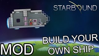 BUILD YOUR OWN SHIP! - Starbound Mod Review: BYOS MOD by Kwak