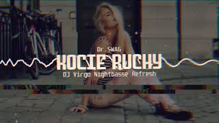 Dr.SWAG - KOCIE RUCHY (DJ VIRGO NIGHTBASSE  REFRESH) FREE DOWNLOAD!!