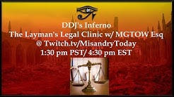 DDJ's Inferno: The Layman's Legal Clinic w/ Attorney: MGTOW Esq