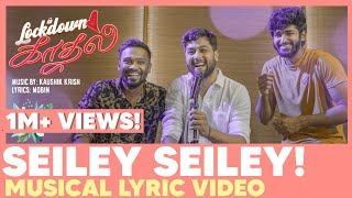 Eruma Saani | Lockdown Kadhal | Seiley Seiley Music Video | ft Kaushik Krish