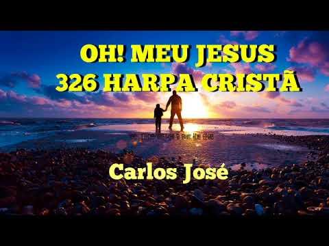 OH MEU JESUS - 326 HARPA CRISTÃ - Carlos José