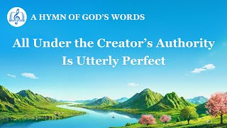 """All Under the Creator's Authority Is Utterly Perfect"" 
