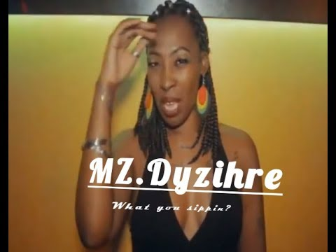 MZ.DYZIHRE (What You Sippin ?)-By N I C C project