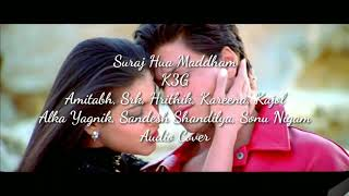 Gambar cover Suraj Hua Maddham | K3G Shahrukh, Kajol, Amitabh, Hrithik, Kareena | Alka, Sonu | Audio Cover