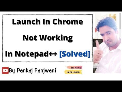 Launch In Chrome Not Working In Notepad++   [ Solved ]