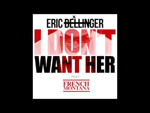 Eric Bellinger- I Don't Want Her FeatFrench Montana Remix