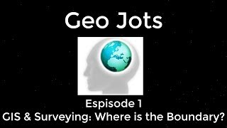 Geo Jots Episode 1 GIS and Surveying Where is the Boundary