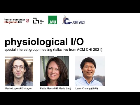 Physiological I/O: talks by Pedro Lopes, Pattie Maes & Lewis Chuang (CHI21 Special Interest Group)