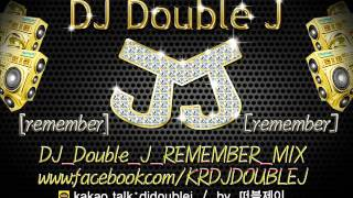2015년11월 최신 DJ Double J REMEMBER MIX 클럽노래 클럽음악 nonstop dj remix club music