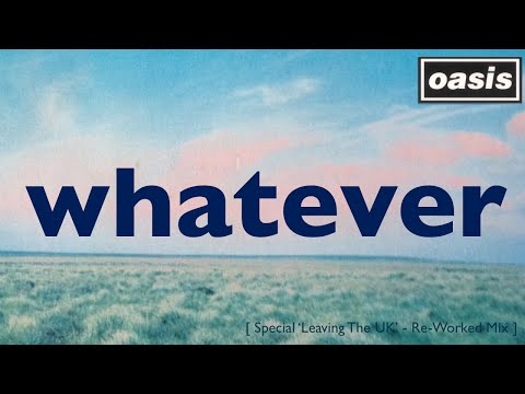 Oasis - Whatever ['Leaving The UK' - Re-Worked Mix]