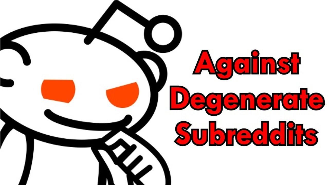 Redditors Against Degenerate Subs ( r/AgainstDegenerateSubs )