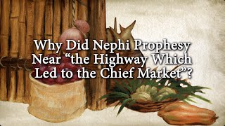 "Why Did Nephi Prophesy Near ""the Highway Which Led to the Chief Market""? Knowhy #178"