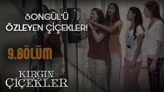 Kırgın Çiçekler 9.Bölüm - Songül'ü Özleyen Kızlar !