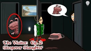 - The Visitor Ep. 2 Sleepover Slaughter