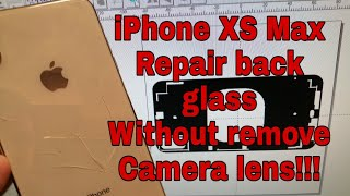 Iphone XS Max back glass replacement, without disassembly phone or remove camera lens!!!