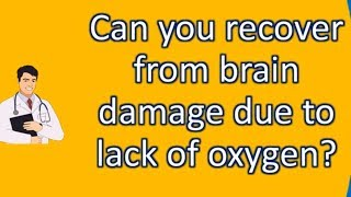 Can you recover from brain damage due to lack of oxygen ? | Health Channel
