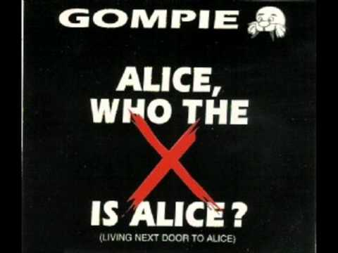 Gompie  Alice, who the f*** is Alice? Living next door to Alice