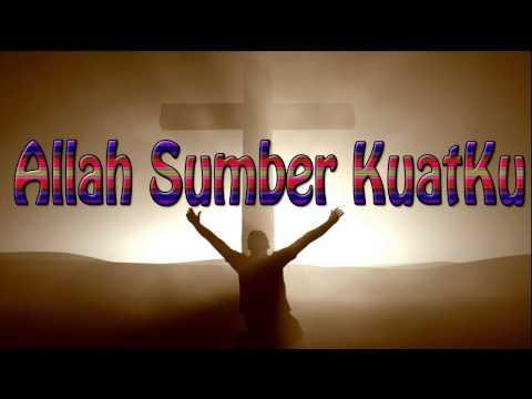 Lagu Rohani Kristen - Allah Sumber KuatKu