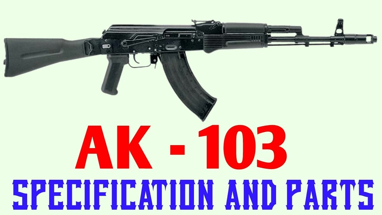 AK - 103 Assualt Rifle Review ( specification and parts )