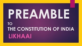 Preamble To The Constitution Of India: An Overview