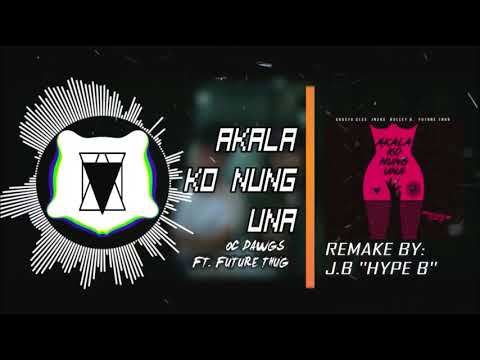 OC Dawgs ft. Future Thug - Akala Ko Nung Una (Beat Remake by J.B Hype B) #ThrowbackRemake
