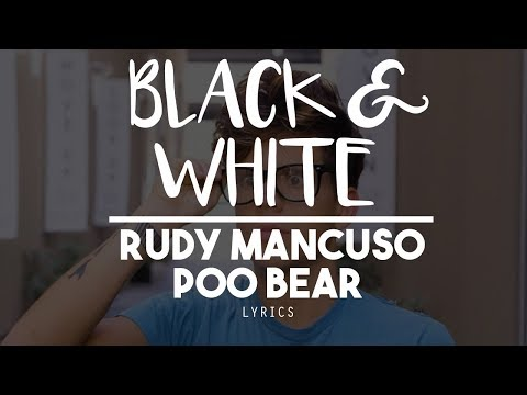 [HD] Black And White - Rudy Mancuso And Poo Bear (Lyric Video)