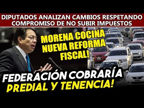 Gobierno de AMLO cobraría predial y tenencia, Morena analiza nueva reforma fiscal.