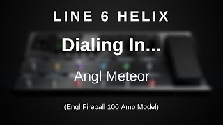 Line 6 Helix - Dialing In The Angl Meteor (Engl Fireball 100 Amp Model)