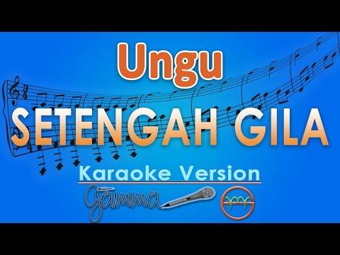 Ungu - Setengah Gila (Karaoke Lirik Tanpa Vokal) by GMusic