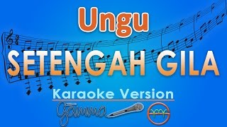 Video Ungu - Setengah Gila (Karaoke Lirik Tanpa Vokal) by GMusic download MP3, 3GP, MP4, WEBM, AVI, FLV Januari 2018