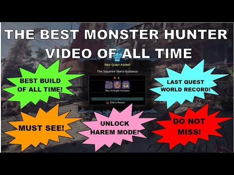THE BEST MONSTER HUNTER VIDEO OF ALL TIME - BEST BUILD / LAST QUEST WORLD RECORD / UNLOCK HAREM MODE