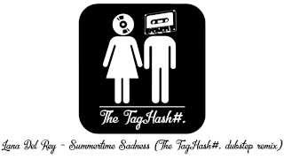 Lana Del Rey - Summertime Sadness (The TagHash#. dubstep remix) + MP3