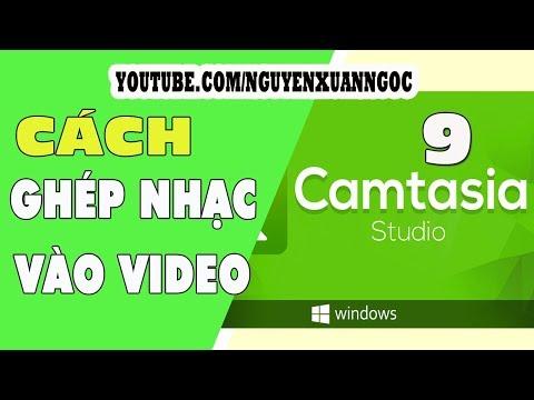 Hướng dẫn Camtasia 9 - Cách ghép nhạc vào video bằng Camtasia
