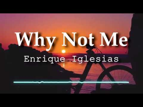Enrique Iglesias - Why Not Me (Lyrics Video)