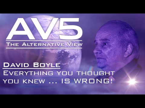 AV5 - David Boyle - Everything you thought you knew ... IS WRONG!
